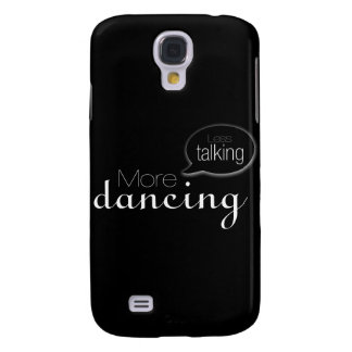 Less Talking More Dancing Samsung Galaxy S4 Covers