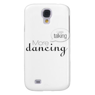 Less Talking More Dancing Galaxy S4 Cases