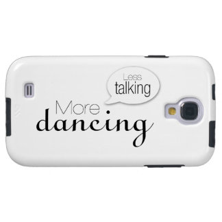 Less Talking More Dancing Galaxy S4 Case