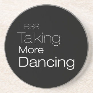Less Talking More Dancing Drink Coaster