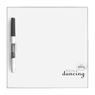 Less Talking More Dancing Dry Erase Boards