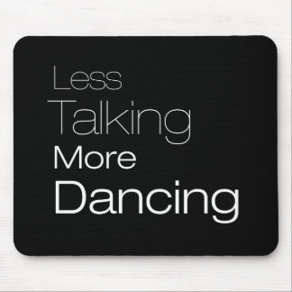 Less Talking More Dancing Mouse Pad