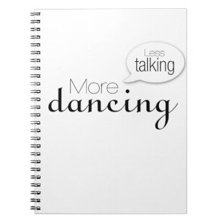 Less Talking More Dancing Spiral Notebook