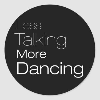 Less Talking More Dancing Round Stickers