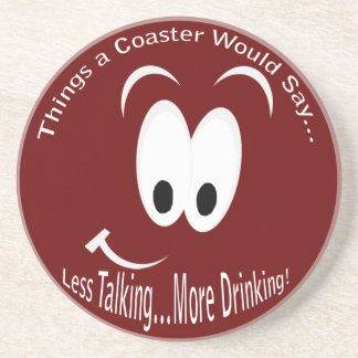 Less Talking More Drinking Coaster