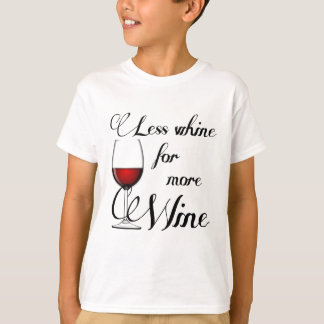 Less Whine For More Wine T-Shirt