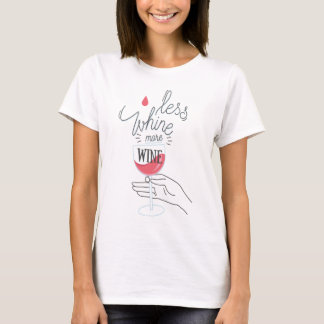 Less Whine, more Wine - Fun Shirt