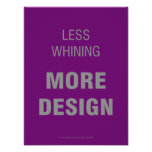 Less Whining, More Design Poster