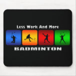 Less Work And More Badminton Mouse Pad