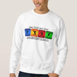 Less Work And More Basketball Sweatshirt