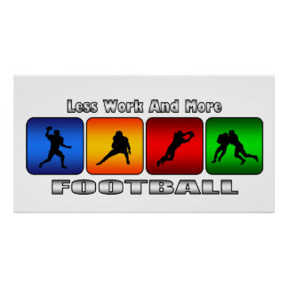 Less Work And More Football Poster