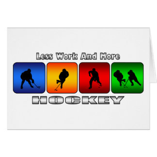 Less Work And More Hockey Card