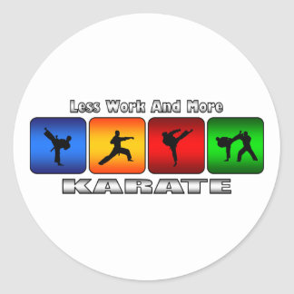 Less Work And More Karate Classic Round Sticker
