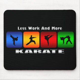Less Work And More Karate Mouse Pad