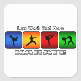 Less Work And More Karate Square Sticker