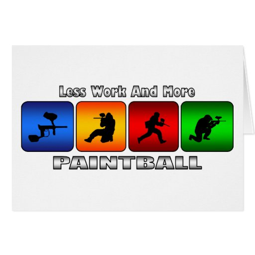 Less Work And More Paintball Cards