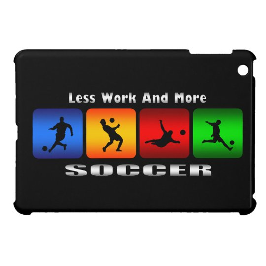 Less Work And More Soccer iPad Mini Case