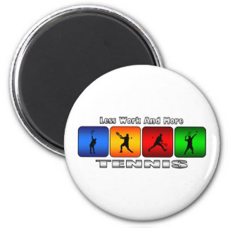 Less Work And More Tennis (Male) Magnet