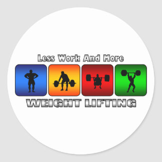 Less Work And More Weight Lifting Classic Round Sticker