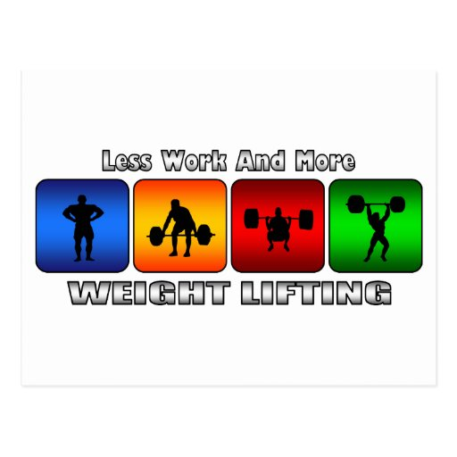 Less Work And More Weight Lifting Post Cards