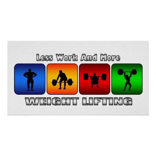 Less Work And More Weight Lifting Posters