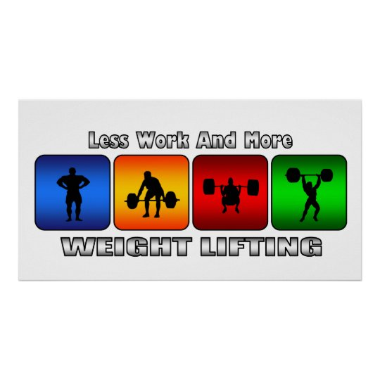 Less Work And More Weight Lifting Poster