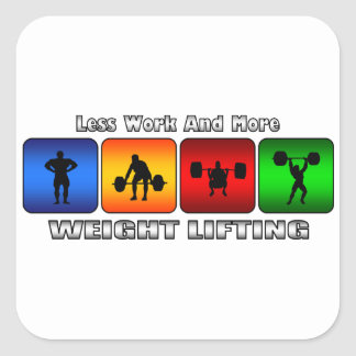 Less Work And More Weight Lifting Square Sticker