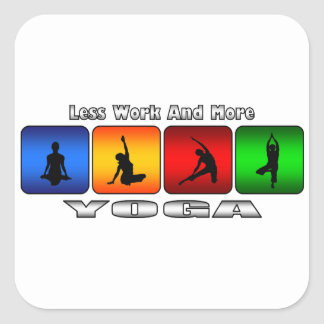Less Work And More Yoga Square Sticker