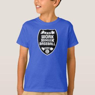 Less work more baseball T-Shirt