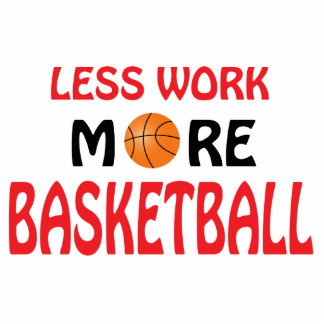 Less work more basketball cutout