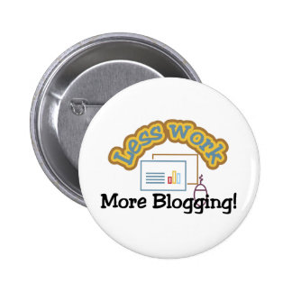 Less work, more blogging T-shirts and Gifts. Button