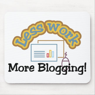 Less work, more blogging T-shirts and Gifts. Mouse Pad