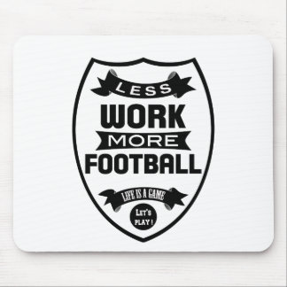 Less work more football mouse pad