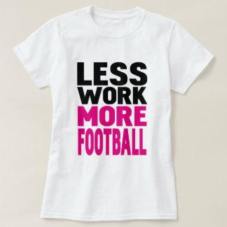 less work more football t shirt