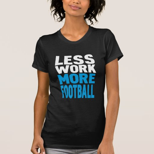 less work more football t-shirts