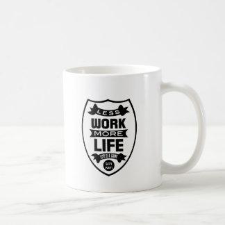 Less work more life coffee mug
