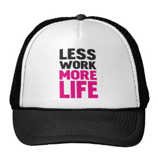 Less work more life trucker hat
