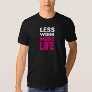 Less work more life tshirt