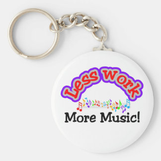 Less work, more music T-shirts and Gifts. Keychain