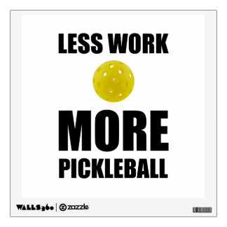 Less Work More Pickleball Wall Decal