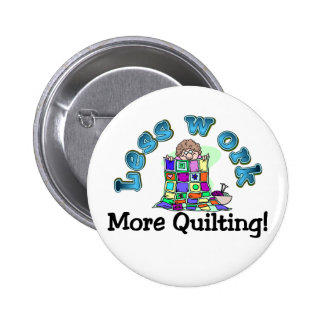 Less work more quilting T-shirts and Gifts. Button
