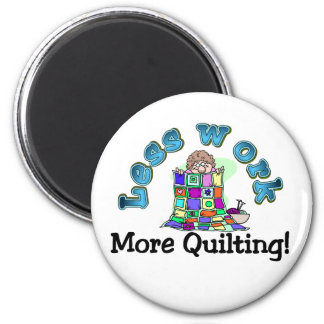 Less work more quilting T-shirts and Gifts. Magnet