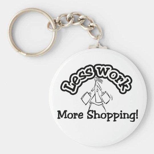 Less work, more shopping T-shirts and Gifts. Keychain