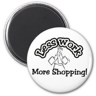 Less work, more shopping T-shirts and Gifts. Magnet