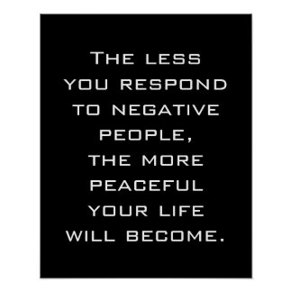 Less you respond to negative people Quote B poster