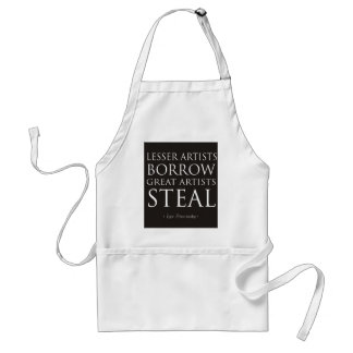 Lesser Artists Borrow, Great Artists Steal Aprons