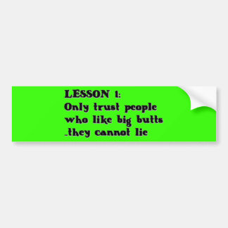 LESSON ONE ONLY TRUST PEOPLE WHO LOVE BIG BUTTS TH CAR BUMPER STICKER