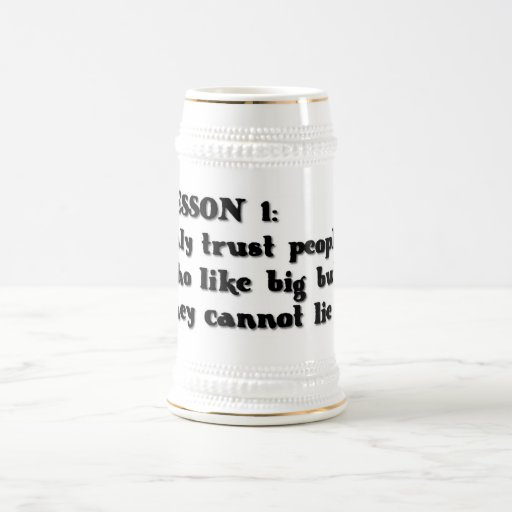 LESSON ONE ONLY TRUST PEOPLE WHO LOVE BIG BUTTS TH COFFEE MUG