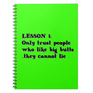 LESSON ONE ONLY TRUST PEOPLE WHO LOVE BIG BUTTS TH SPIRAL NOTEBOOK