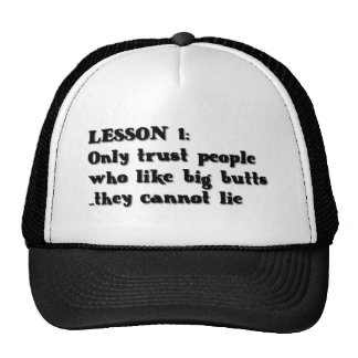 LESSON ONE ONLY TRUST PEOPLE WHO LOVE BIG BUTTS TH TRUCKER HAT